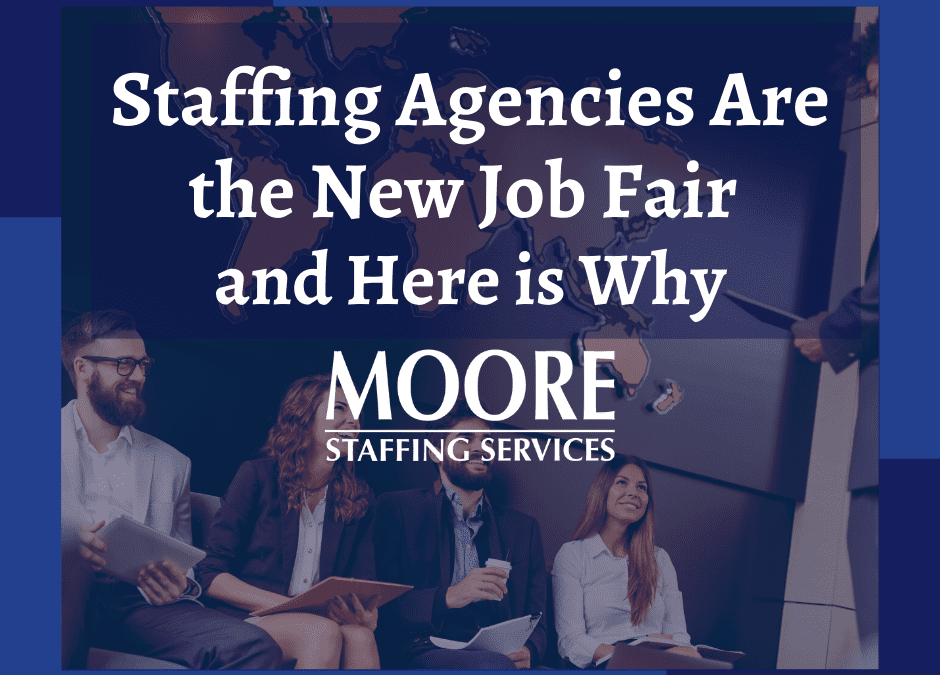 Staffing Agencies Are the New Job Fair and Here is Why