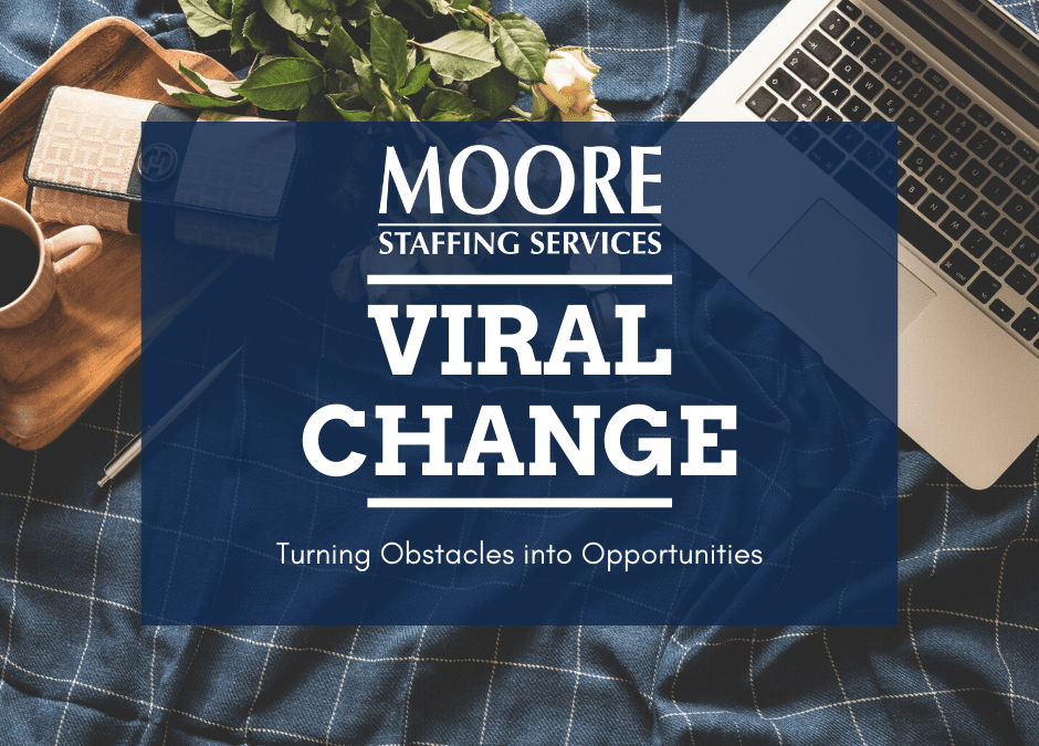 Viral Change and Turning Obstacles into Opportunities