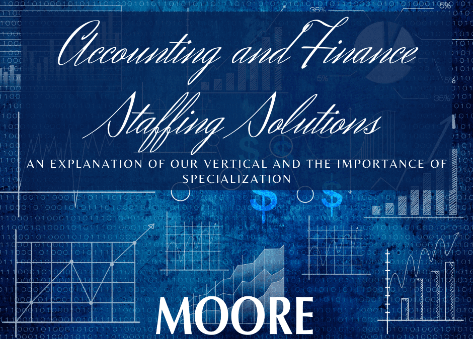 Accounting and Finance Staffing Solutions- An Explanation of Our Vertical and the Importance of Specialization