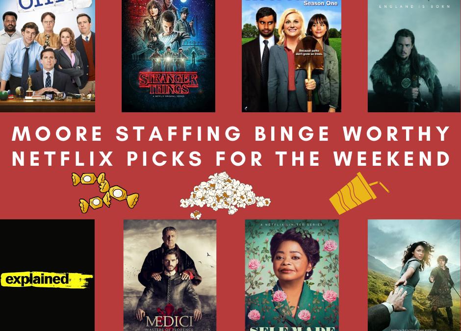 Moore Staffing Binge Worthy Netflix Picks for the Weekend