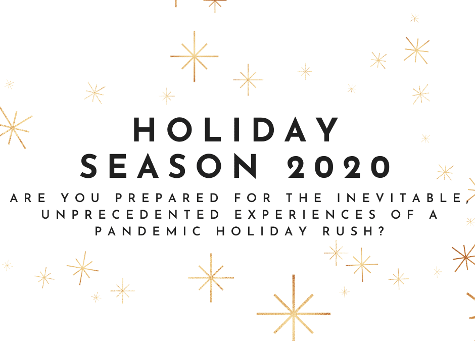 Holiday Season 2020 – Are you prepared for the inevitable, unprecedented experiences of a pandemic holiday rush?